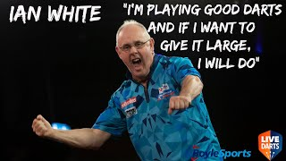 "Ian White: ""I'm playing good darts and if I want to give it large, I will do"""