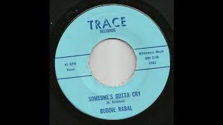 Buddie Rabal - Someone's Gotta Cry