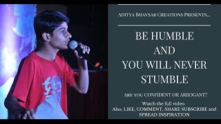 BE HUMBLE AND YOU WILL NEVER STUMBLE! (Arrogance Vs. Confidence) AN awesome video by ADITYA BHAVSAR