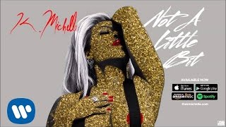 K. Michelle   Not A Little Bit (Official Audio)