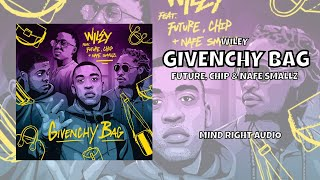 Wiley   Givenchy Bag (lyrics) Ft Future, Chip & Nafe Smallz