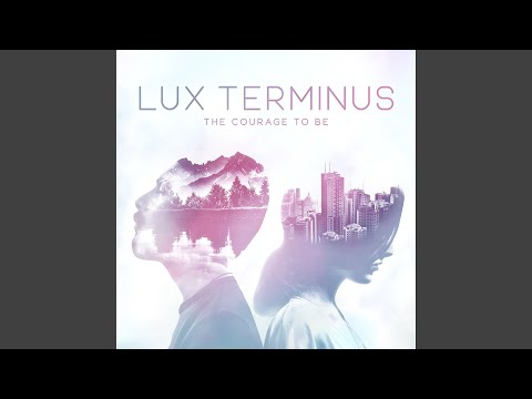 The Courage to Be (feat. Timo Somers & Raphael Weinroth-Browne) online metal music video by LUX TERMINUS