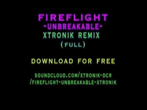 FIREFLIGHT - UNBREAKABLE (XTRONIK DUBSTEP REMIX) full