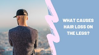 What causes hair loss on the legs