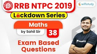11:00 AM - RRB NTPC 2019 Lockdown Series | Maths by Sahil Sir | Exam Based Questions (Day-38)