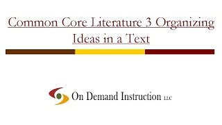 Common Core Literature 3: How do Readers Organize Ideas in a Text?