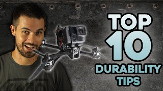 Top 10 Tips for DURABLE FPV Drones!