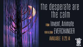 INVENT, ANIMATE - The Desperate Are The Calm (Official Stream)