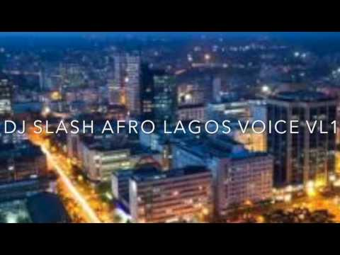 AFROBEAT LAGOS VOICE MIXTAPE #DJ SLASH