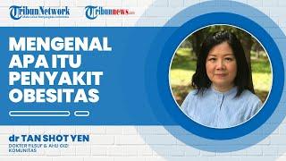 Mengenal Apa Itu Penyakit Obesitas, Ini Penjelasan Ahli Gizi dr Tan Shot Yen