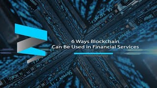 6 Ways Blockchain Can Be Used in Financial Services
