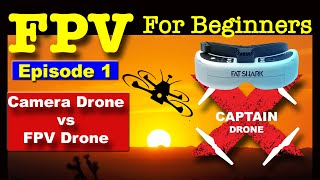 EP1 - FPV FOR BEGINNERS - Camera Drone vs FPV Drone - What's the Difference?