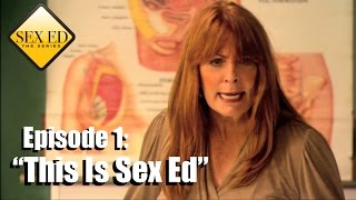 """Sex Ed the Series Episode 1 - """"This Is Sex Ed"""""""