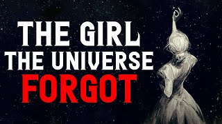 """""""The Girl The Universe Forgot"""" Creepypasta 