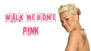 P!nk   Walk Me Home (Lyrics)