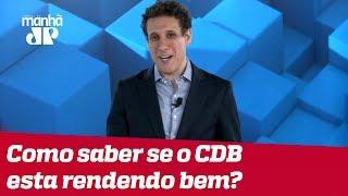 Samy Dana explica: Como saber se o meu CDB está rendendo bem?