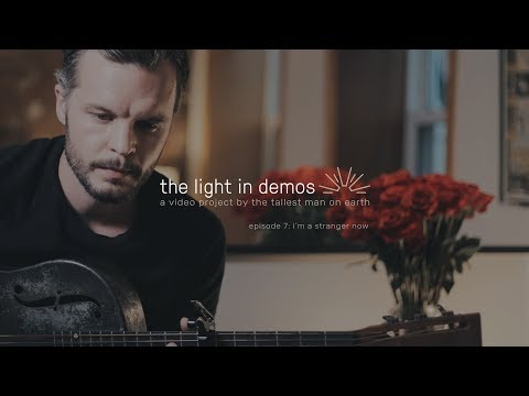 The Tallest Man On Earth Im A Stranger Now Ep 7 Of The Light