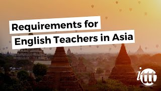 Requirements For English Teachers In Asia | Teach & Live Abroad!