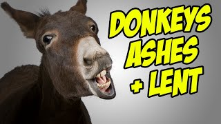Donkeys, Ashes & Lent