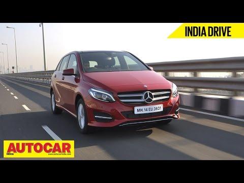 2015 Mercedes B 200 CDI   India Drive Video Review   Autocar India