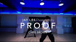 Proof - CHRIS BROWN | Jay Lee Choreography