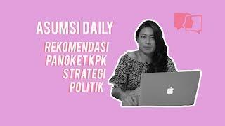 Asumsi Daily - Rekomendasi Pangket KPK = STRATEGI POLITIK