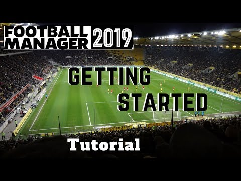 FM19 Tutorial - Getting Started: A Beginner's Guide to Football Manager 2019