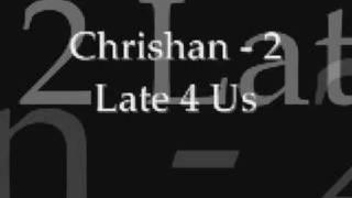Chrishan - 2 Late 4 Us