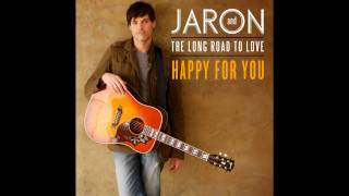 Happy For You- Jaron & The Long Road to Love