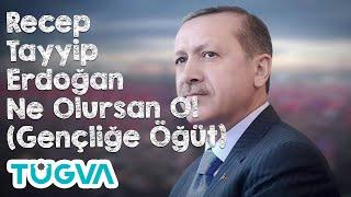 Recep Tayyip Erdoğan - Ne Olursan Ol (Gençliğe Öğüt)