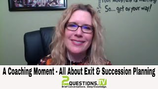 A Coaching Moment - All About Exit and Succession Planning