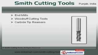 Industrial Reamers, Drills, Cutters by Smith Cutting Tools, Ludhiana