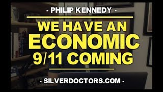 We Have An Economic 9/11 Coming w/ Philip Kennedy