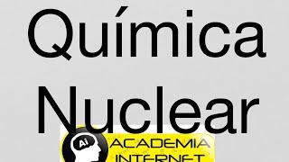 Química Nuclear, Radiactividad, Radiación Alfa, Beta, Gamma, Fisión Nuclear, Fusión Nuclear.
