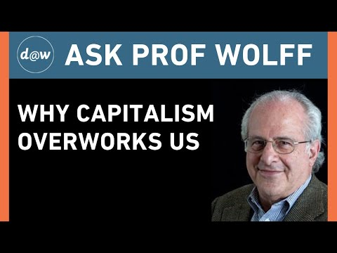 Ask Prof Wolff:  Why Capitalism Overworks Us