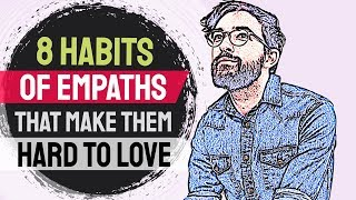 8 Habits of Empaths That Make Them Hard to Love