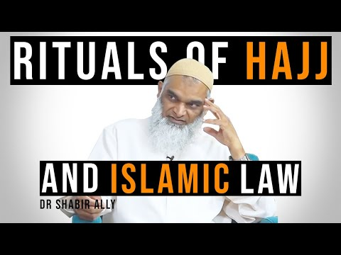 The Rituals of Hajj and Islamic Law | Dr. Shabir Ally |