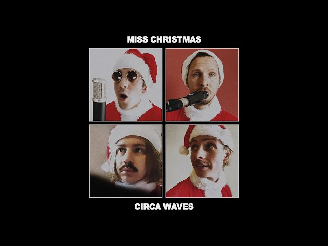 Miss Christmas  - Circa Waves