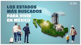 Los estados más buscados para vivir en México
