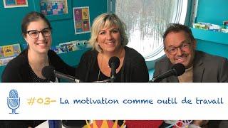 #03 - La motivation comme outil de travail