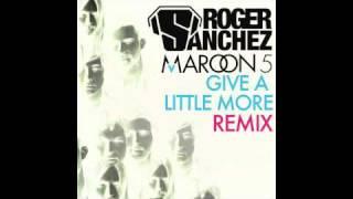 Maroon 5 - Give A Little More (Roger Sanchez Remix)