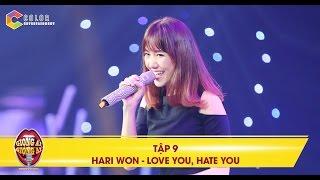 Giọng ải giọng ai | tập 9: Hari Won sôi động, dễ thương với ca khúc Love You, Hate You