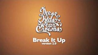 These Kids Wear Crowns - Break It Up v2.0