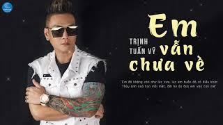 Em Vẫn Chưa Về - Trịnh Tuấn Vỹ (Audio Lyrics)