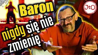 Baron – NIGDY się NIE zmienię!