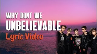 Why Don't We   Unbelievable (Lyrics) 🤯