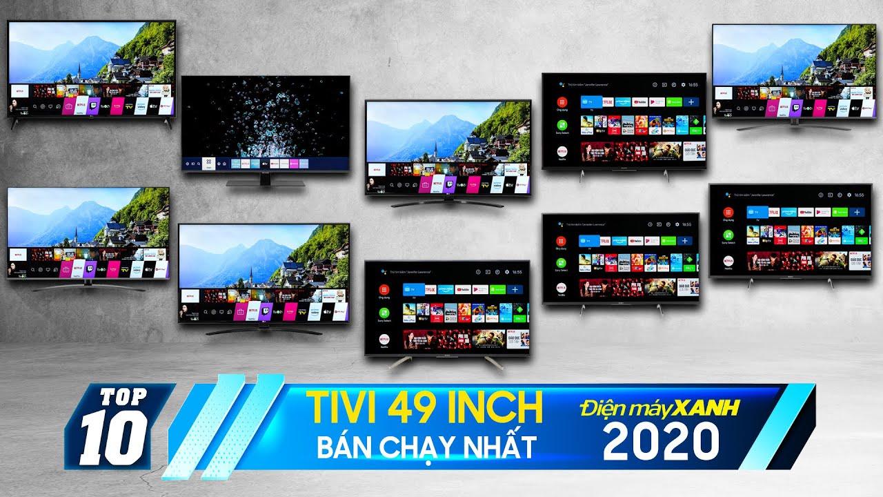 Top 10 tivi 49 inch bán chạy nhất năm 2020 tại Điện máy XANH