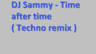 DJ Sammy - Time after time (Techno Remix) *Lyrics*
