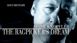 Mark Knopfler - The Ragpicker's Dream (Official Documentary)