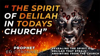 The Spirit of Delilah in TODAYS Church | Ed Citronnelli